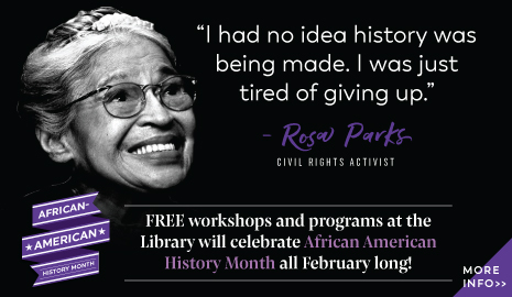 February is African American History Month at the Library. Click here for a full list of programming.