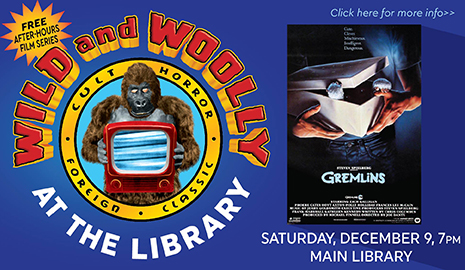 Wild and Woolly at the Library presents Gremlins, Saturday, December 9, 7 p.m.