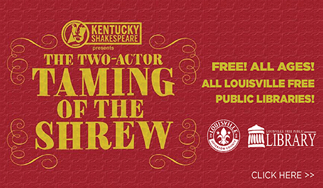 Kentucky Shakespeare presents the two-actor Taming of the Shrew. Click here for more info.