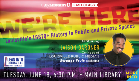 We're Here: Louisville's LGBTQ+ History in Public and Private Spaces Fast Class. Click here for more info.