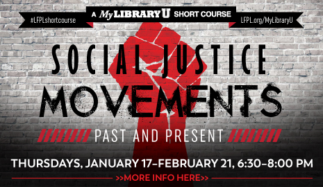 The Main Library presents Social Justice Movements Past and Present, a My Library U Short Course. Click here for more info.
