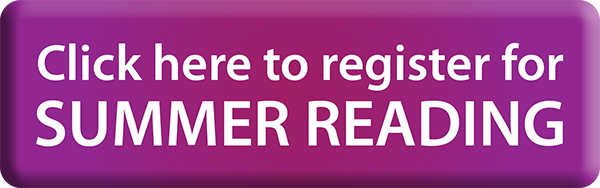 Click here to register for Summer Reading