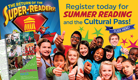 Register today for Summer Reading and the Cultural Pass - click here
